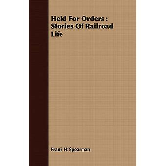 Held For Orders  Stories Of Railroad Life by Spearman & Frank H
