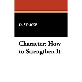 Character How to Strengthen It by D. Starke & Starke