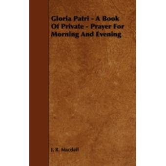 Gloria Patri  A Book of Private  Prayer for Morning and Evening by Macduff & J. R.