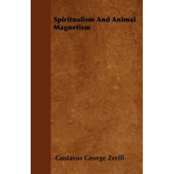Spiritualism And Animal Magnetism by Zerffi & Gustavus George