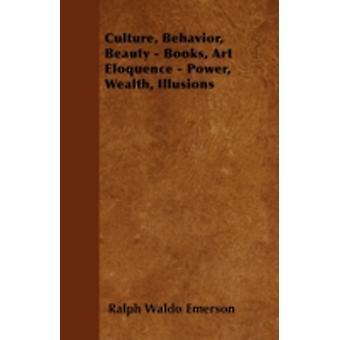 Culture Behavior Beauty  Books Art Eloquence  Power Wealth Illusions by Emerson & Ralph Waldo