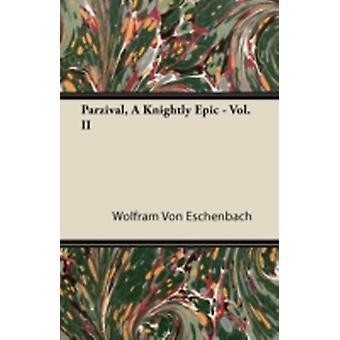 Parzival a Knightly Epic  Vol. II by Eschenbach & Wolfram Von