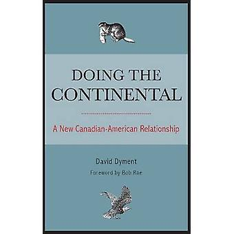 Doing the Continental A New CanadianAmerican Relationship by Dyment & David