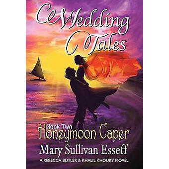 Wedding Tales Book Two Honeymoon Caper by Esseff & Mary Sullivan
