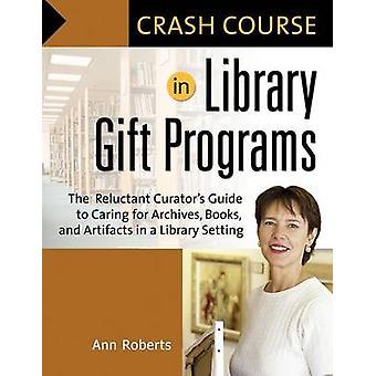 Crash Course in bibliotheek gift Programma's de terughoudend curators gids voor de zorg voor archieven boeken en artefacten in een bibliotheek setting van Roberts & Ann