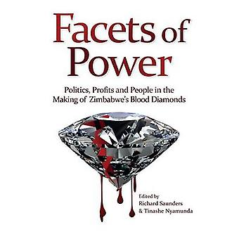 Facets of Power. Politics Profits and People in the Making of Zimbabwes Blood Diamonds by Saunders & Richard