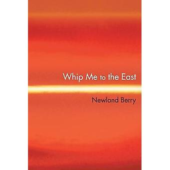 Whip Me To The East by Berry & Newline
