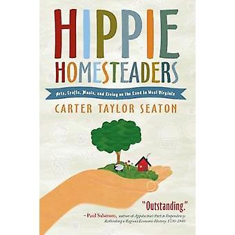 Hippie Homesteaders Arts Crafts Music and Living on the Land in West Virginia by Seaton & Carter Taylor
