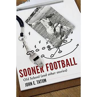 Sooner Football Old School and Other Stories by Tatum & John E.