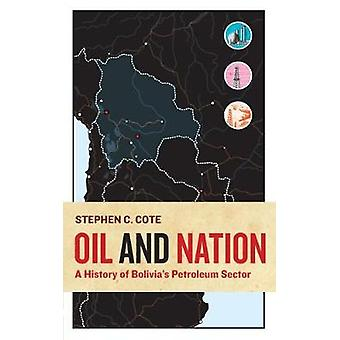 Oil and Nation A History of Bolivias Petroleum Sector by Cote & Stephen C