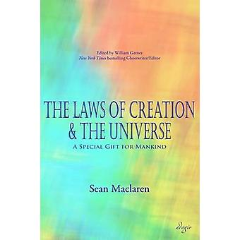 The Laws of Creation and The Universe A Special Gift for Mankind by Maclaren & Sean