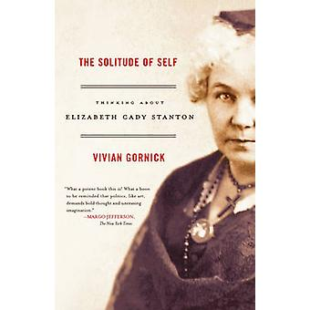 The Solitude of Self Thinking about Elizabeth Cady Stanton by Gornick & Vivian