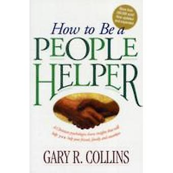 How to Be a People Helper by Collins & Gary R.