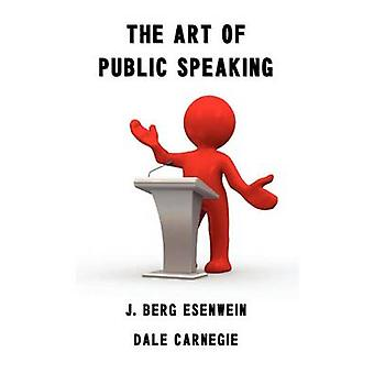 The Art of Public Speaking by Carnegie Carnagey & Dale