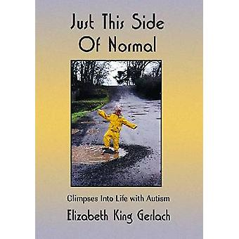 Just This Side of Normal Glimpses Into Life with Autism by Gerlach & Elizabeth King