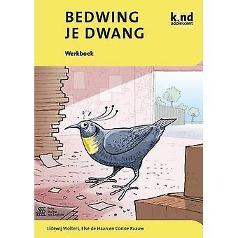 Bedwing Je Dwang Werkboek by Wolters & Lidewij