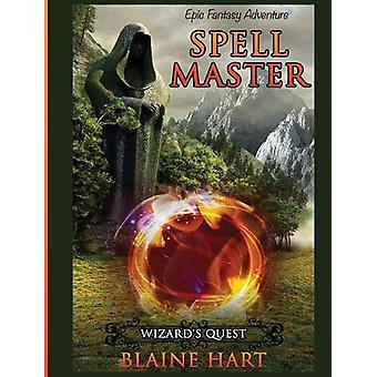 Wizard's Quest - Spell Master - Book One by Blaine Hart - 9781640483507