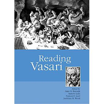 Reading Vasari by Anne B. Barriault - Andrew T. Ladis - Norman E. Lan