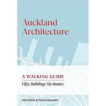 Auckland Architecture - A Walking Guide by John Walsh - 9780995113534