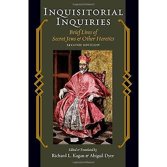 Inquisitorial Inquiries - Brief Lives of Secret Jews and Other Heretic