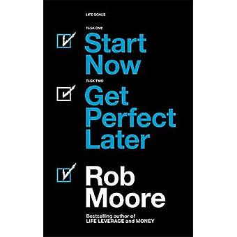 Start Now. Get Perfect Later. by Rob Moore - 9781473685451 Book
