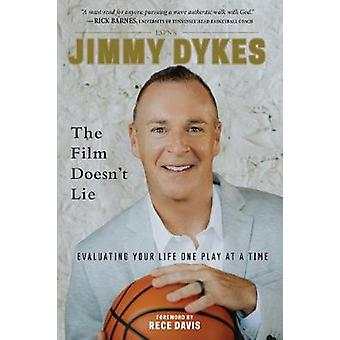 Jimmy Dykes - The Film Doesn't Lie - Evaluating Your Life One Play at a