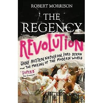 The Regency Revolution - Jane Austen - Napoleon - Lord Byron and the M