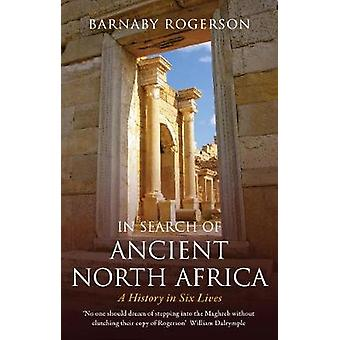 In Search of Ancient North Africa - A History in Six Lives by Barnaby