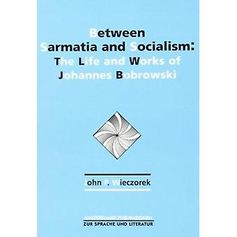 Between Sarmatia and Socialism - The Life and Works of Johannes Bobrow