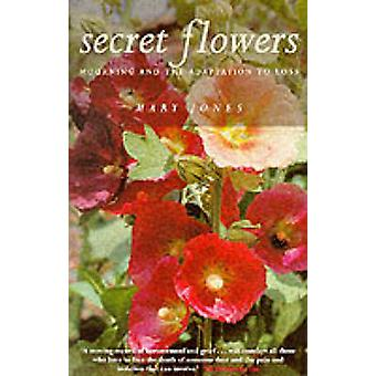 Secret Flowers - Mourning and the Adaptation to Loss (New edition) by
