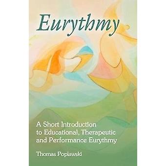 Eurythmy A Short Introduction to Educational Therapeutic and Performance Eurythmy door Thomas Poplawski