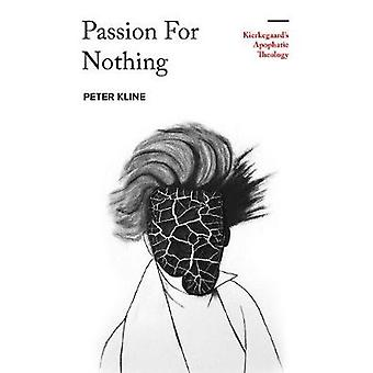 Passion for Nothing - Kierkegaard's Apophatic Theology by Peter Kline