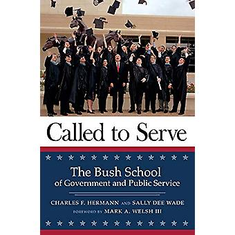 Called to Serve - The Bush School of Government and Public Service by