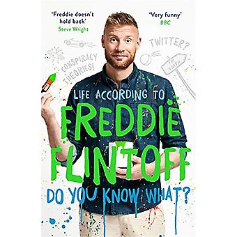 Do You Know What? - Life According to Freddie Flintoff by Andrew Flint