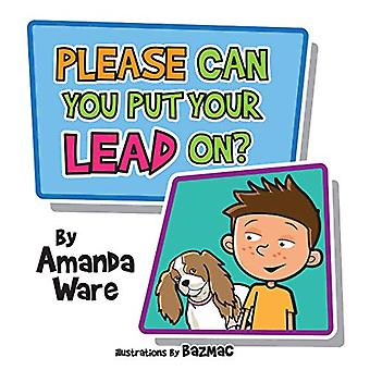 Please Can You Put Your Lead On? by Amanda Ware - 9781916309784 Book