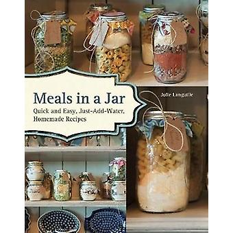 Meals In A Jar  Quick and Easy JustAddWater Homemade Recipes by Julie Languille
