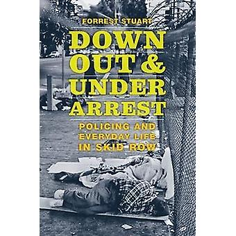 Down Out and Under Arrest Policing and Everyday Life in Skid Row