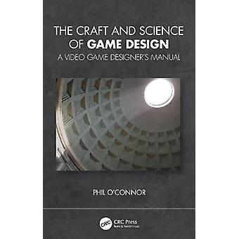 The Craft and Science of Game Design A Video Game Designer's Manual