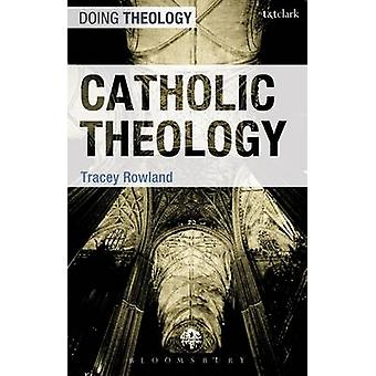 Catholic Theology by Tracey Rowland - 9780567034380 Book