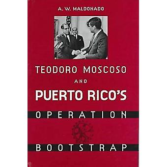 Teodoro Moscoso och Puerto Rico&s Operation Bootstrap av A.W. Maldona