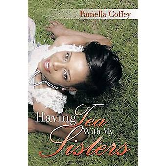 Having Tea with My Sisters by Pamella Coffey - 9781456808587 Book