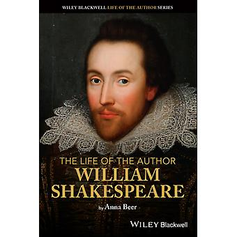 The Life of the Author William Shakespeare by Anna Beer