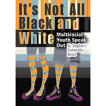 Its Not All Black and White  Multiracial Youth Speak Out by Illustrated by Michael Martchenko St Stephen s Community House