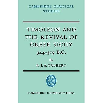 Timoleon and the Revival of Greek Sicily, 344-317 B. C.