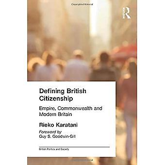 Defining British Citizenship: Empire, Commonwealth and Modern Britain (British Politics and Society) [Illustrated]