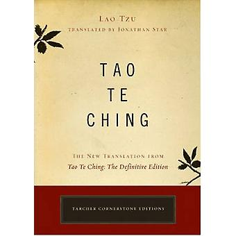 Tao Te Ching  The New Translation from Tao Te Ching the Definitive Edition by Lao Tzu & Translated by Jonathan Star