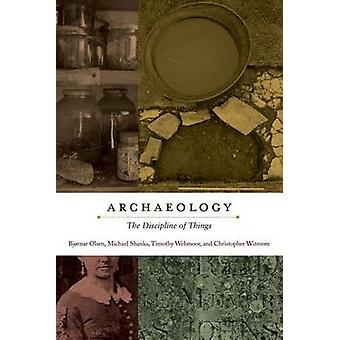 Archaeology - The Discipline of Things by Bjornar Olsen - Michael Shan