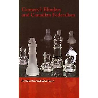 Gomery's Blinders and Canadian Federalism by Ruth Hubbard - 978077660