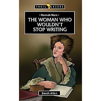 Hannah More - de vrouw die zou niet met schrijven door Sarah Allen - 978 stoppen