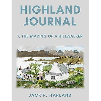 Highland Journal - 1. The Making of a Hillwalker by Highland Journal -
